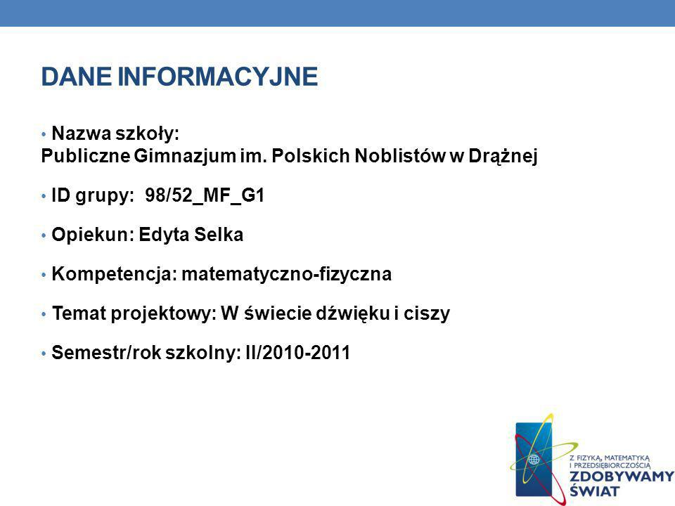 Dane INFORMACYJNE Nazwa szkoły: Publiczne Gimnazjum im. Polskich Noblistów w Drążnej. ID grupy: 98/52_MF_G1.