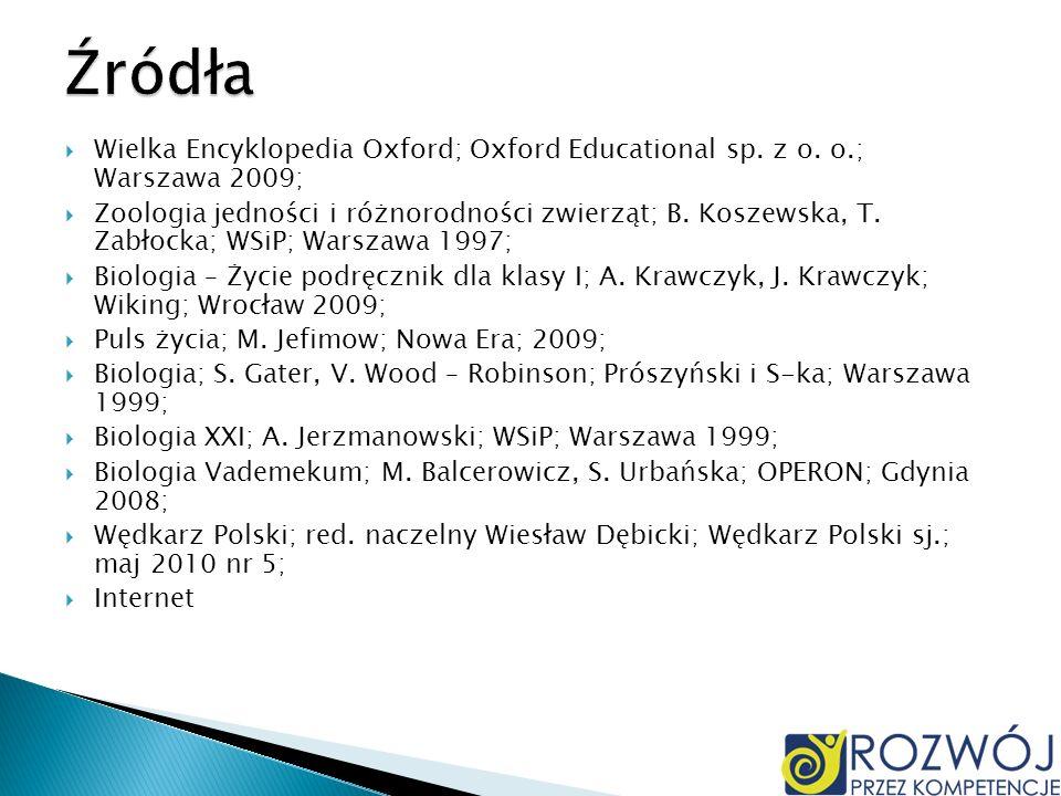 Źródła Wielka Encyklopedia Oxford; Oxford Educational sp. z o. o.; Warszawa 2009;