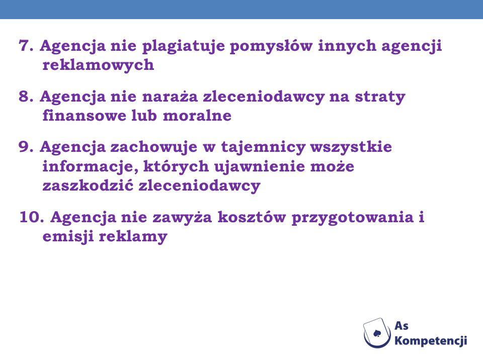 7. Agencja nie plagiatuje pomysłów innych agencji reklamowych 8