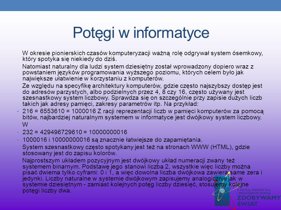 Potęgi w informatyce W okresie pionierskich czasów komputeryzacji ważną rolę odgrywał system ósemkowy, który spotyka się niekiedy do dziś.