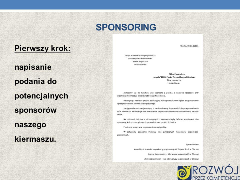 Sponsoring Pierwszy krok: napisanie podania do potencjalnych sponsorów naszego kiermaszu.