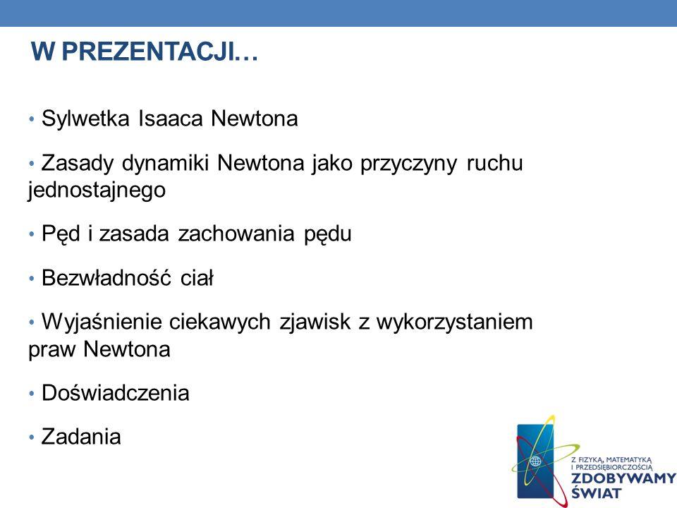 W PREZENTACJI… Sylwetka Isaaca Newtona