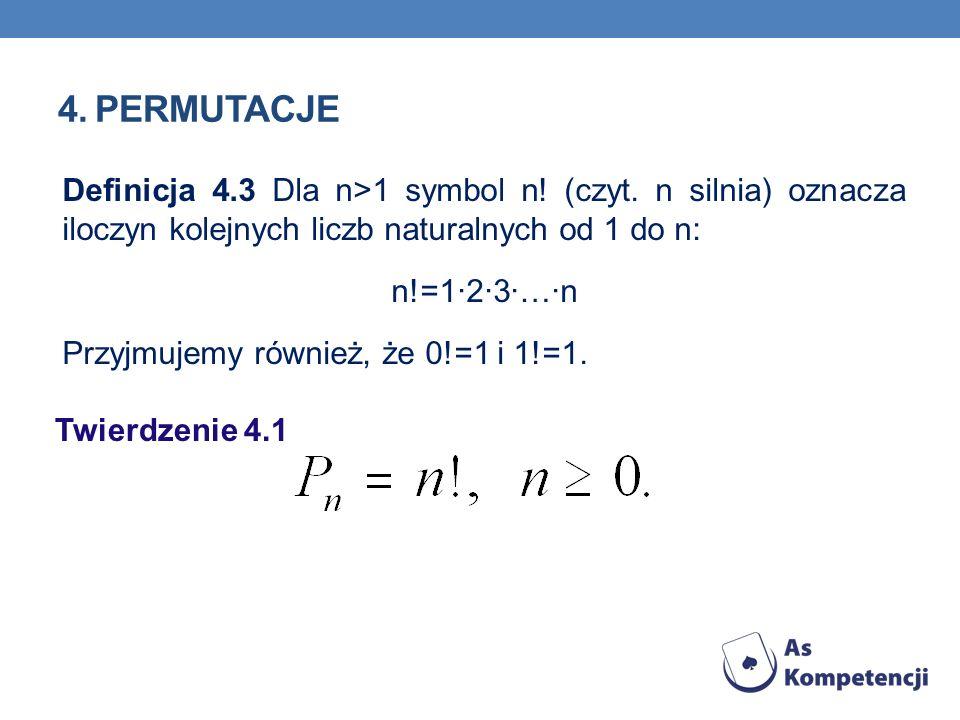 4. Permutacje Definicja 4.3 Dla n>1 symbol n! (czyt. n silnia) oznacza iloczyn kolejnych liczb naturalnych od 1 do n: