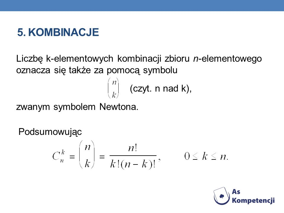 5. Kombinacje Liczbę k-elementowych kombinacji zbioru n-elementowego oznacza się także za pomocą symbolu.