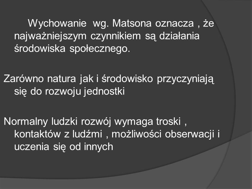 Wychowanie wg. Matsona oznacza , że najważniejszym czynnikiem są działania środowiska społecznego.