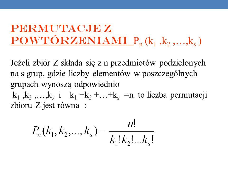 Permutacje z powtórzeniami Pn (k1 ,k2 ,…,ks )