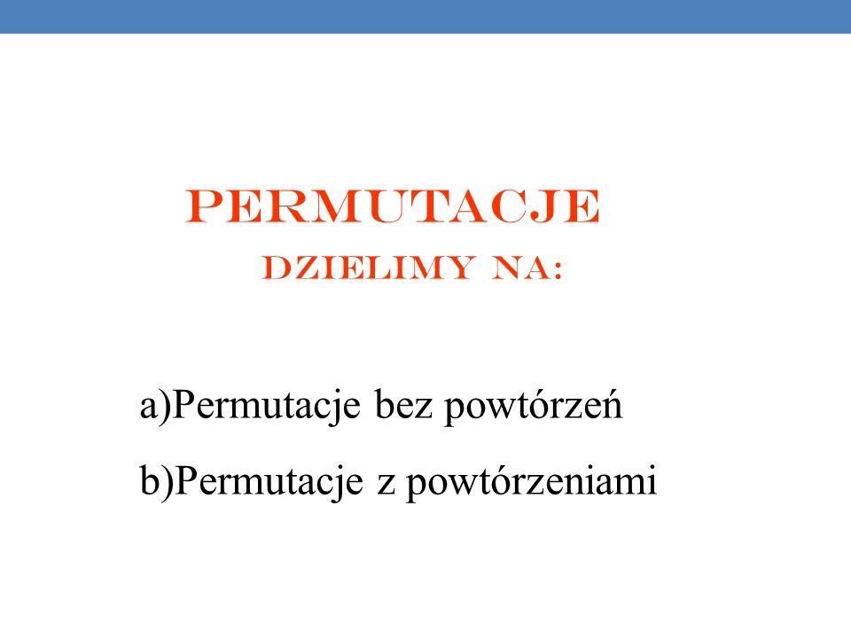 Permutacje dzielimy na: Permutacje bez powtórzeń