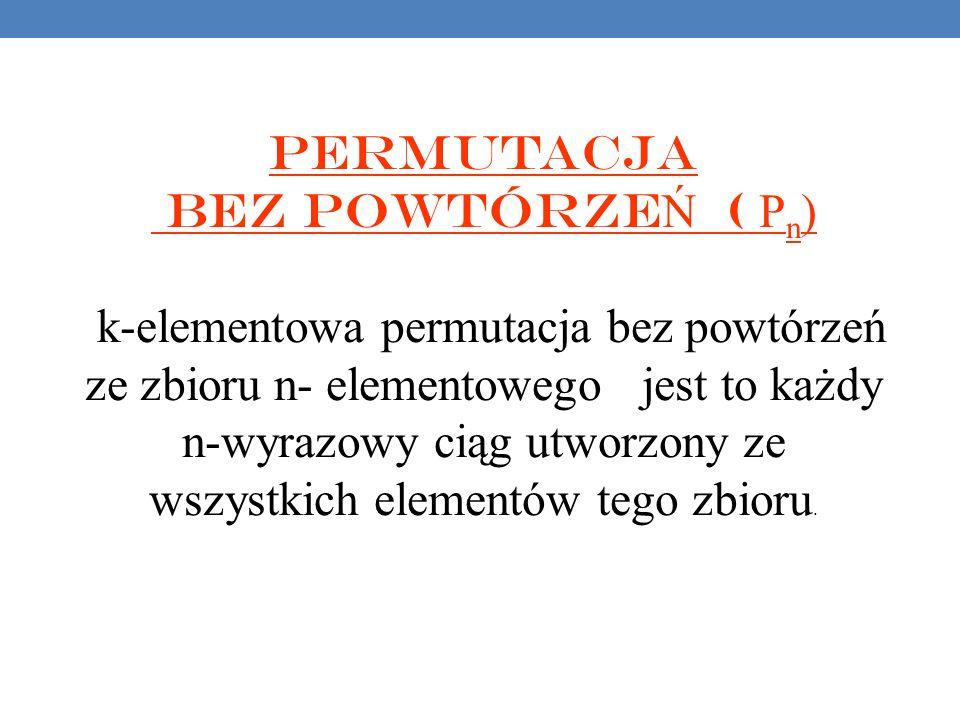 Permutacja bez powtórzeŃ ( Pn)