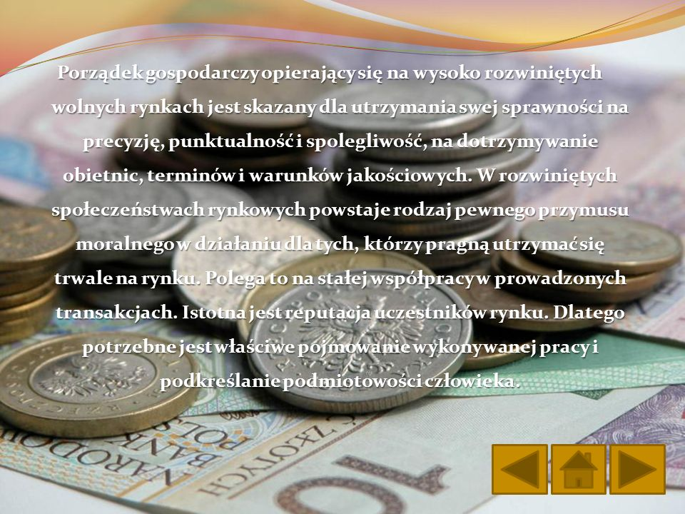 Porządek gospodarczy opierający się na wysoko rozwiniętych wolnych rynkach jest skazany dla utrzymania swej sprawności na precyzję, punktualność i spolegliwość, na dotrzymywanie obietnic, terminów i warunków jakościowych.