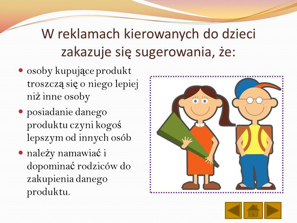 W reklamach kierowanych do dzieci zakazuje się sugerowania, że: