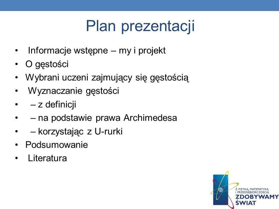 Plan prezentacji Informacje wstępne – my i projekt O gęstości