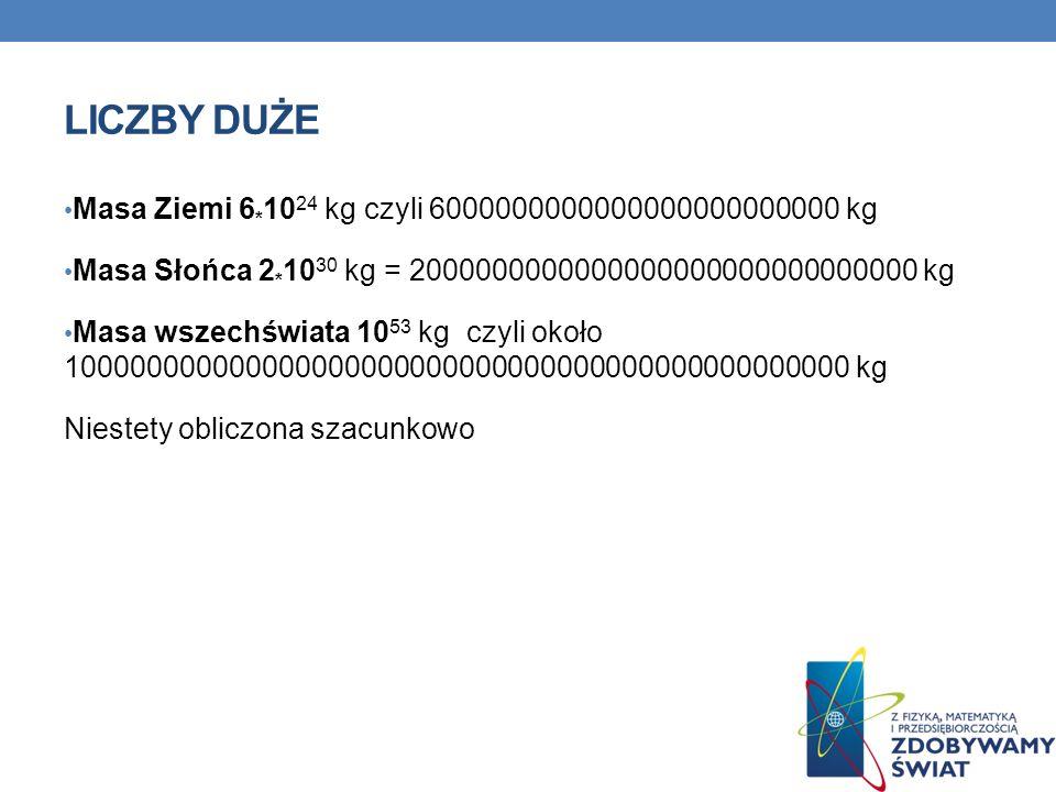 Liczby duże Masa Ziemi 6*1024 kg czyli 6000000000000000000000000 kg