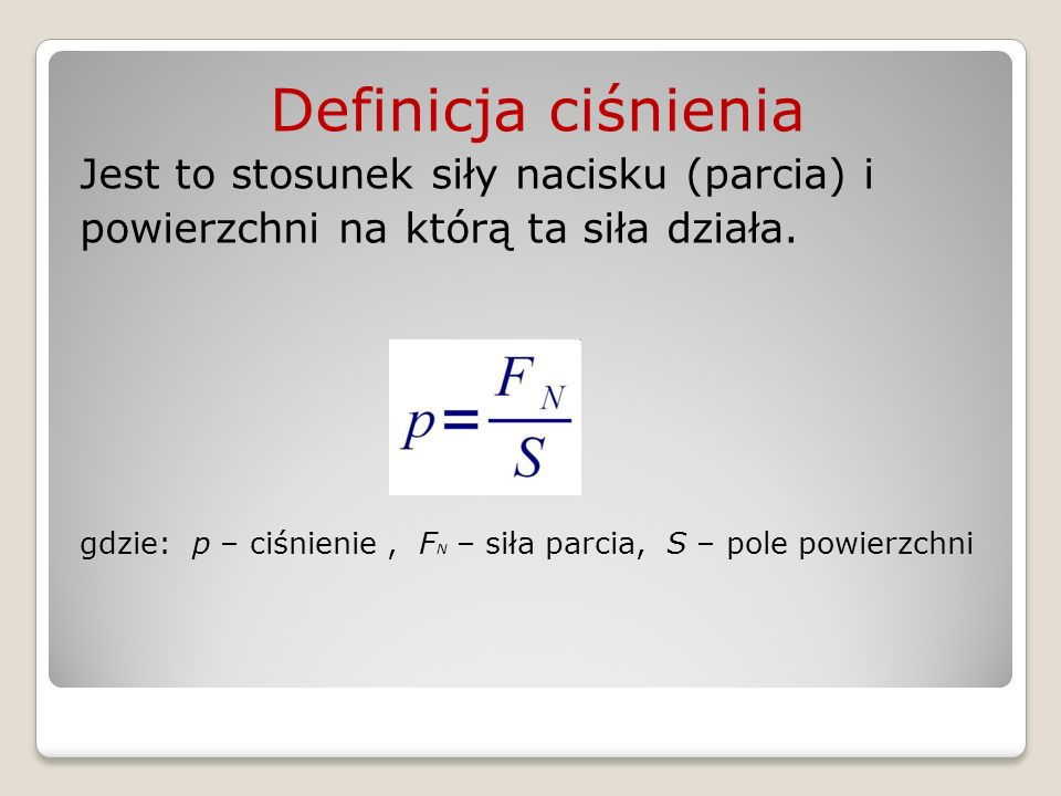 Definicja ciśnienia Jest to stosunek siły nacisku (parcia) i