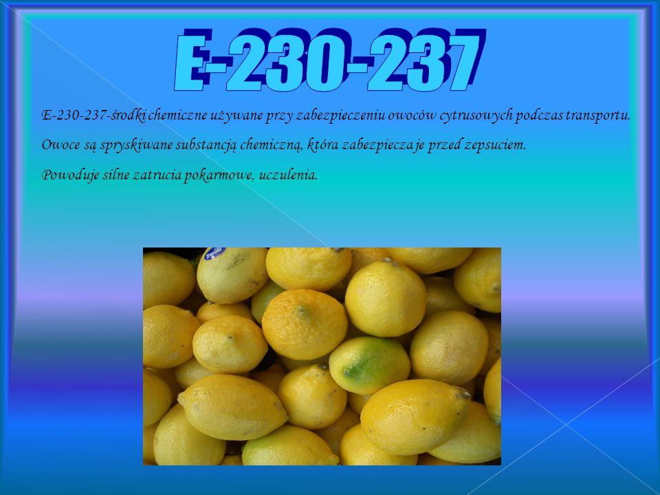 E - 2 3 0 - 2 3 7 E-230-237-środki chemiczne używane przy zabezpieczeniu owoców cytrusowych podczas transportu.
