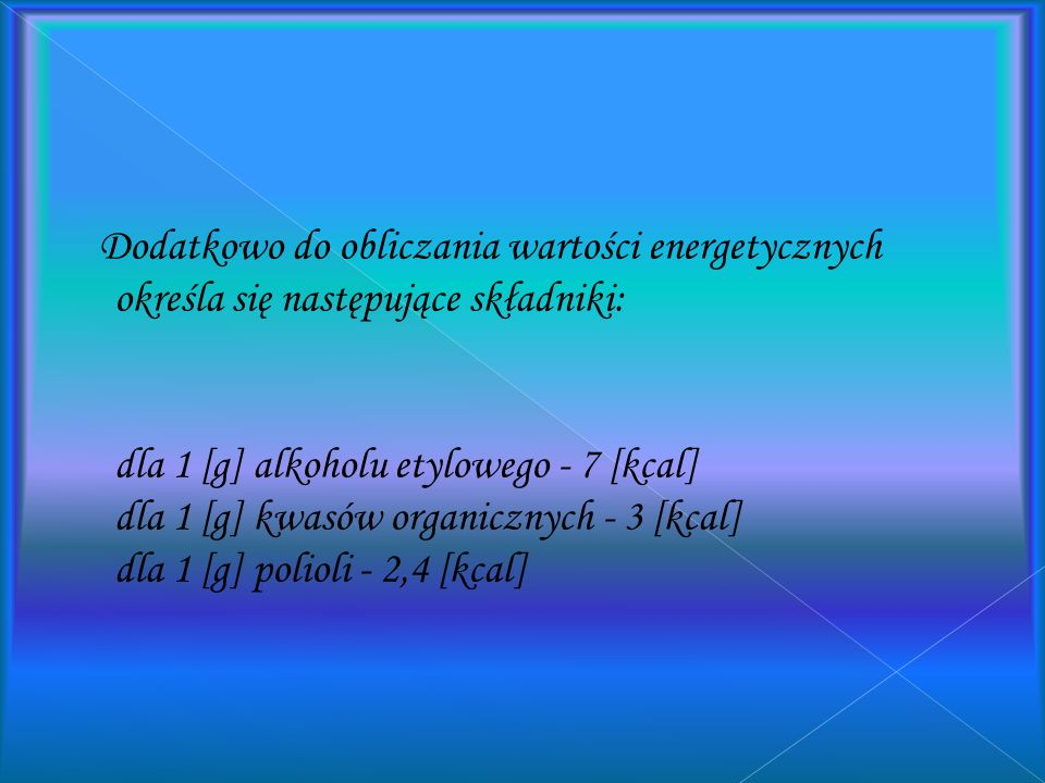 Dodatkowo do obliczania wartości energetycznych określa się następujące składniki:
