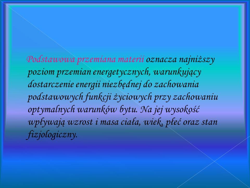 Podstawowa przemiana materii oznacza najniższy poziom przemian energetycznych, warunkujący dostarczenie energii niezbędnej do zachowania podstawowych funkcji życiowych przy zachowaniu optymalnych warunków bytu.