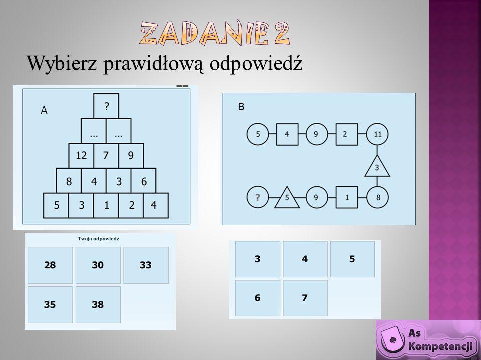Zadanie 2 Wybierz prawidłową odpowiedź B A