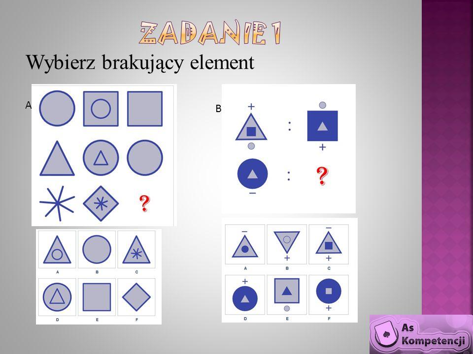 Zadanie 1 Wybierz brakujący element A B A B