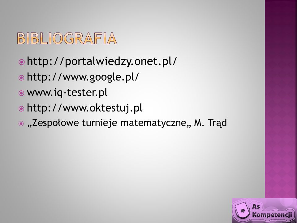 BIBLIOGRAFIA http://portalwiedzy.onet.pl/ http://www.google.pl/