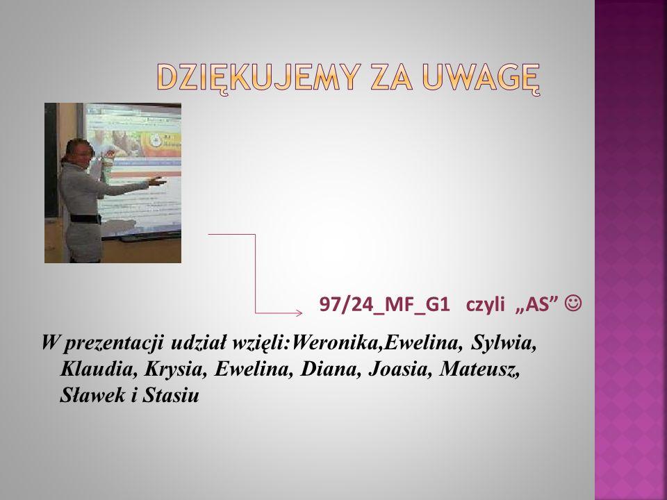 Dziękujemy za uwagę W prezentacji udział wzięli:Weronika,Ewelina, Sylwia, Klaudia, Krysia, Ewelina, Diana, Joasia, Mateusz, Sławek i Stasiu.