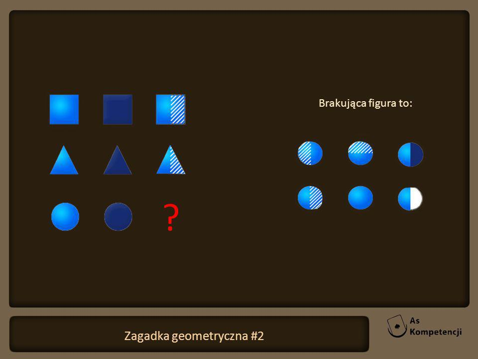 Brakująca figura to: Zagadka geometryczna #2