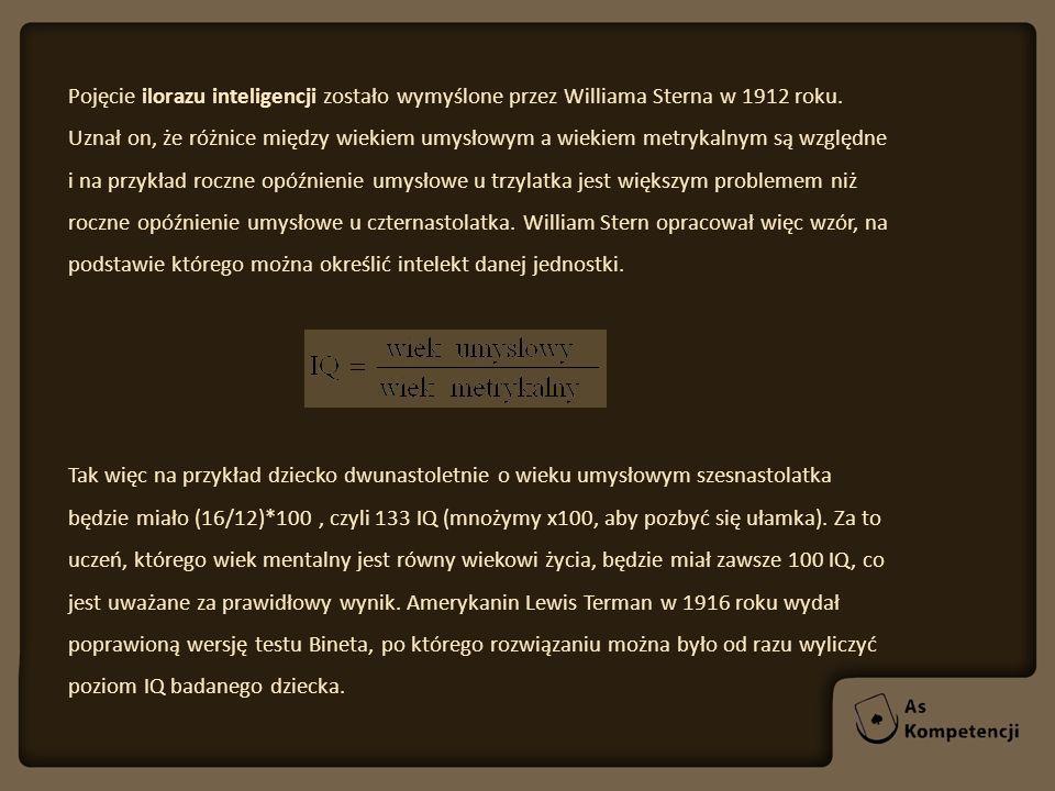Pojęcie ilorazu inteligencji zostało wymyślone przez Williama Sterna w 1912 roku. Uznał on, że różnice między wiekiem umysłowym a wiekiem metrykalnym są względne i na przykład roczne opóźnienie umysłowe u trzylatka jest większym problemem niż roczne opóźnienie umysłowe u czternastolatka. William Stern opracował więc wzór, na podstawie którego można określić intelekt danej jednostki.