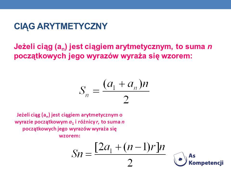 Ciąg arytmetyczny Jeżeli ciąg (an) jest ciągiem arytmetycznym, to suma n początkowych jego wyrazów wyraża się wzorem: