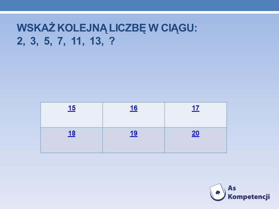 Wskaż kolejną liczbę w ciągu: 2, 3, 5, 7, 11, 13,
