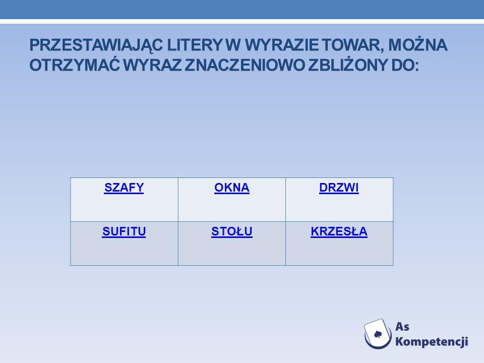 Przestawiając litery w wyrazie TOWAR, można otrzymać wyraz znaczeniowo zbliżony do: