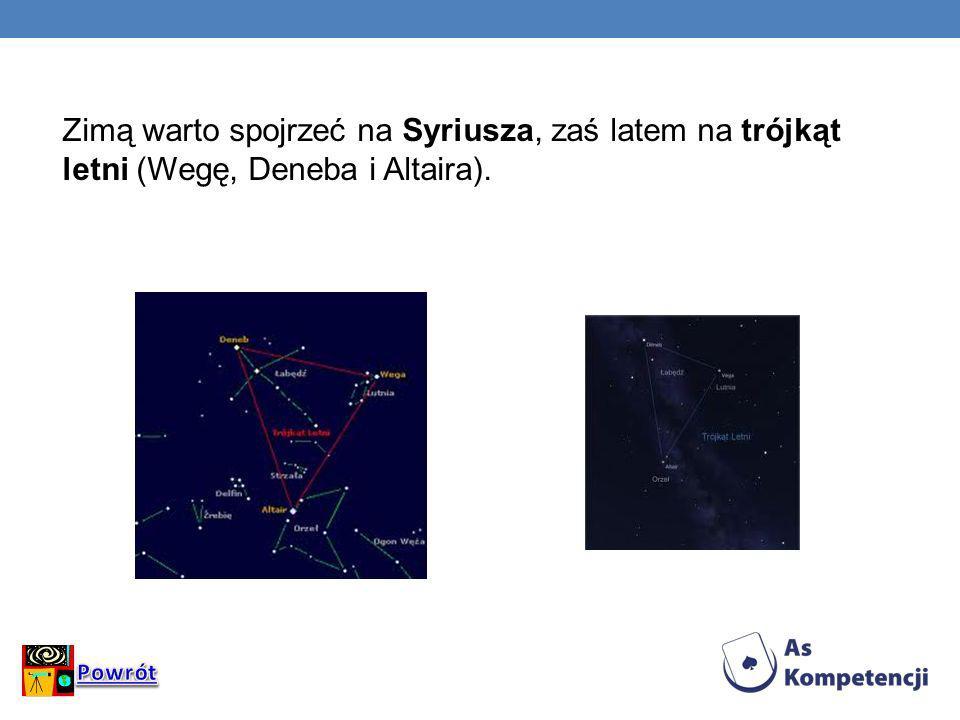 Zimą warto spojrzeć na Syriusza, zaś latem na trójkąt letni (Wegę, Deneba i Altaira).