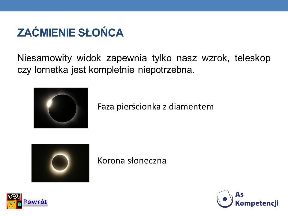 zaćmienie SłońcaNiesamowity widok zapewnia tylko nasz wzrok, teleskop czy lornetka jest kompletnie niepotrzebna.