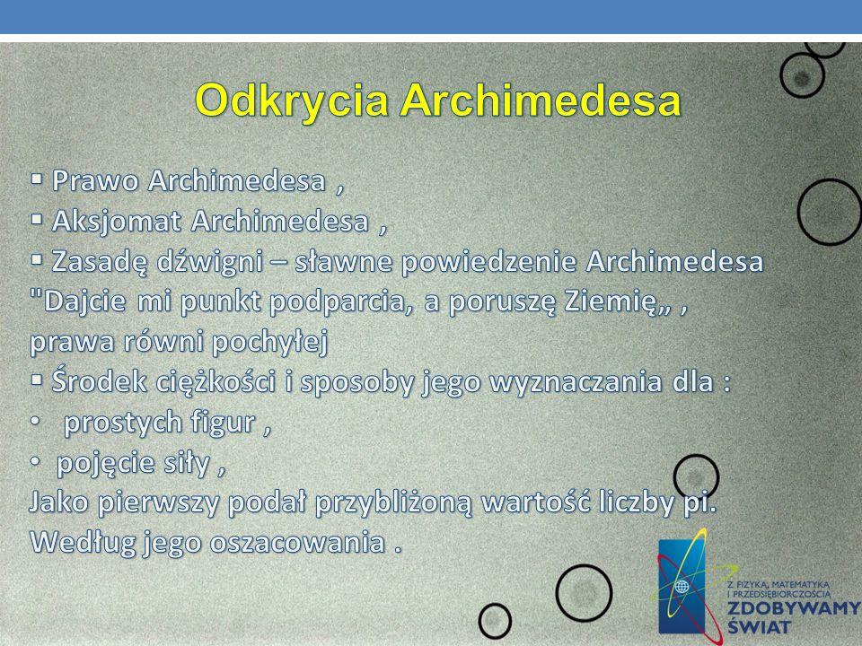 Odkrycia Archimedesa Prawo Archimedesa , Aksjomat Archimedesa ,