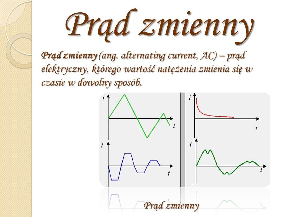 Prąd zmienny. Prąd zmienny (ang. alternating current, AC) – prąd elektryczny, którego wartość natężenia zmienia się w czasie w dowolny sposób.