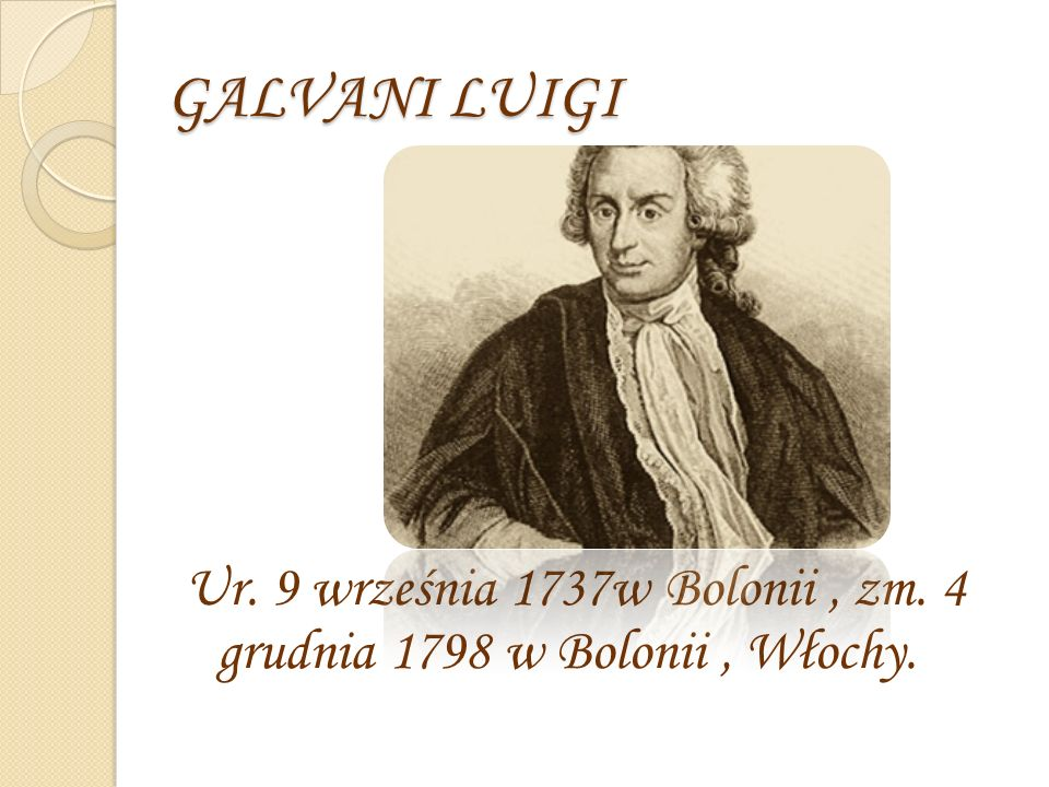 GALVANI LUIGI Ur. 9 września 1737w Bolonii , zm. 4 grudnia 1798 w Bolonii , Włochy.