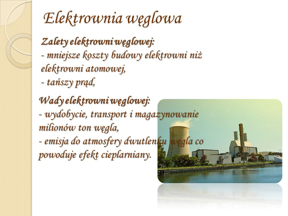 Elektrownia węglowa Zalety elektrowni węglowej: