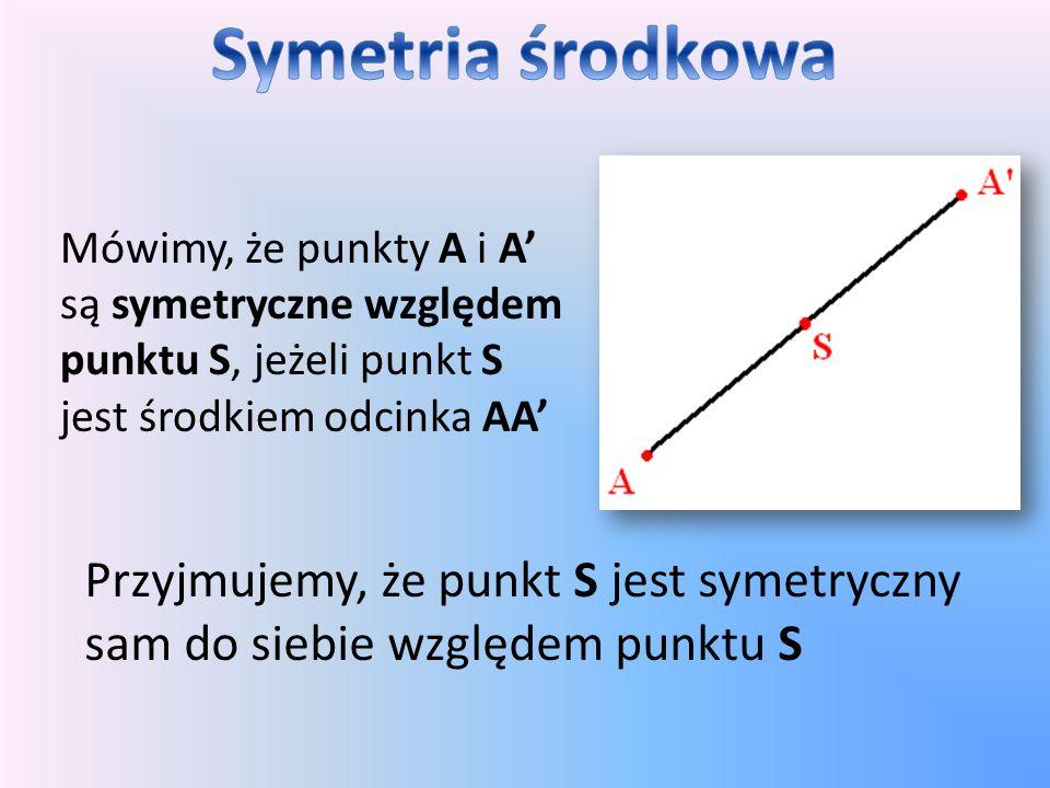 Symetria środkowa Przyjmujemy, że punkt S jest symetryczny