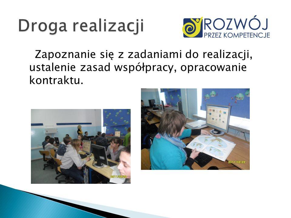 Droga realizacjiZapoznanie się z zadaniami do realizacji, ustalenie zasad współpracy, opracowanie kontraktu.