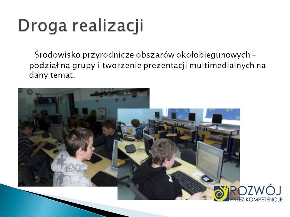 Droga realizacjiŚrodowisko przyrodnicze obszarów okołobiegunowych – podział na grupy i tworzenie prezentacji multimedialnych na dany temat.