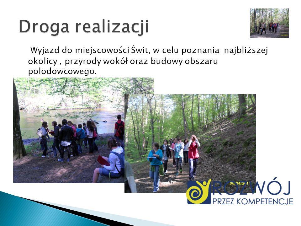 Droga realizacji Wyjazd do miejscowości Świt, w celu poznania najbliższej okolicy , przyrody wokół oraz budowy obszaru polodowcowego.