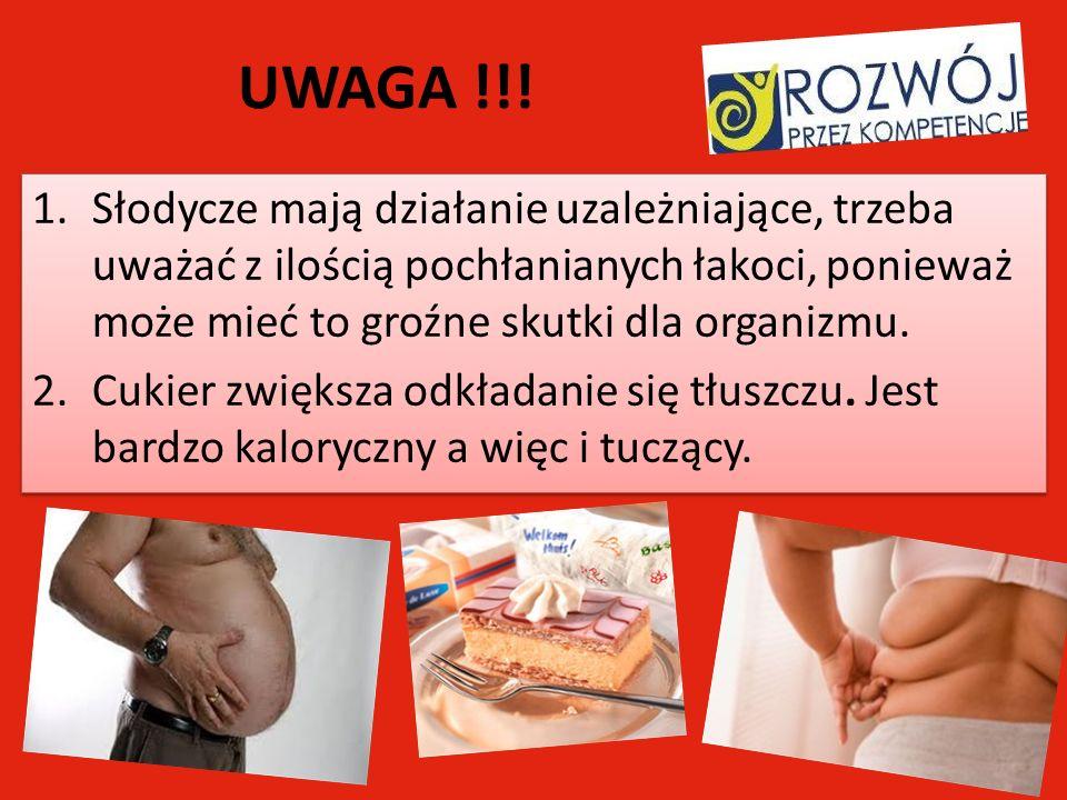 UWAGA !!! Słodycze mają działanie uzależniające, trzeba uważać z ilością pochłanianych łakoci, ponieważ może mieć to groźne skutki dla organizmu.
