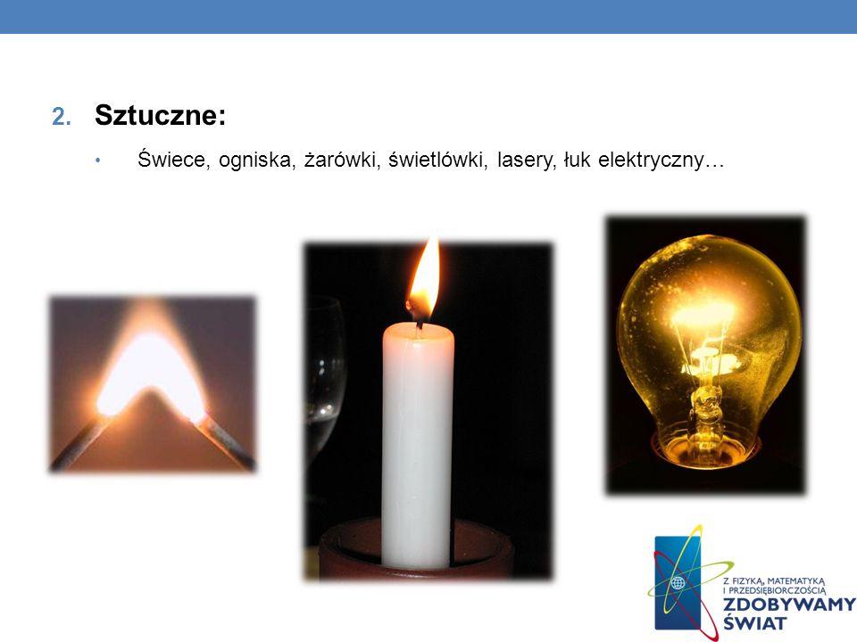 Sztuczne: Świece, ogniska, żarówki, świetlówki, lasery, łuk elektryczny…