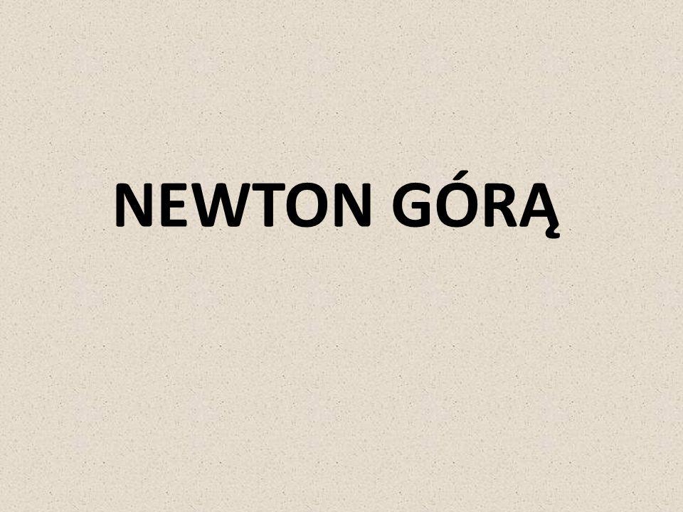 NEWTON GÓRĄ
