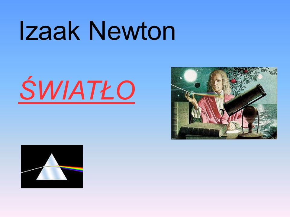 Izaak Newton ŚWIATŁO