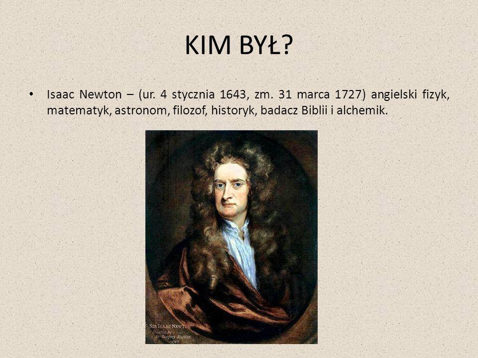KIM BYŁ. Isaac Newton – (ur. 4 stycznia 1643, zm.
