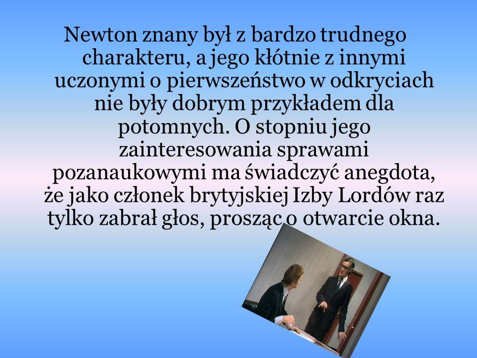 Newton znany był z bardzo trudnego charakteru, a jego kłótnie z innymi uczonymi o pierwszeństwo w odkryciach nie były dobrym przykładem dla potomnych.