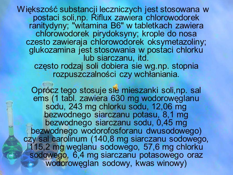 Większość substancji leczniczych jest stosowana w postaci soli,np