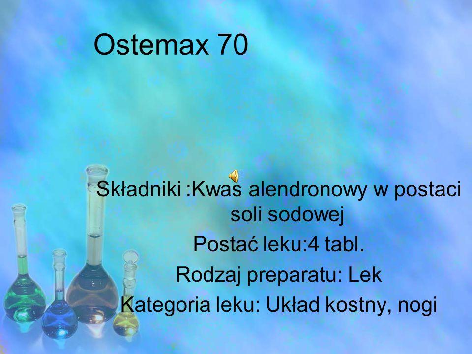Ostemax 70 Składniki :Kwas alendronowy w postaci soli sodowej