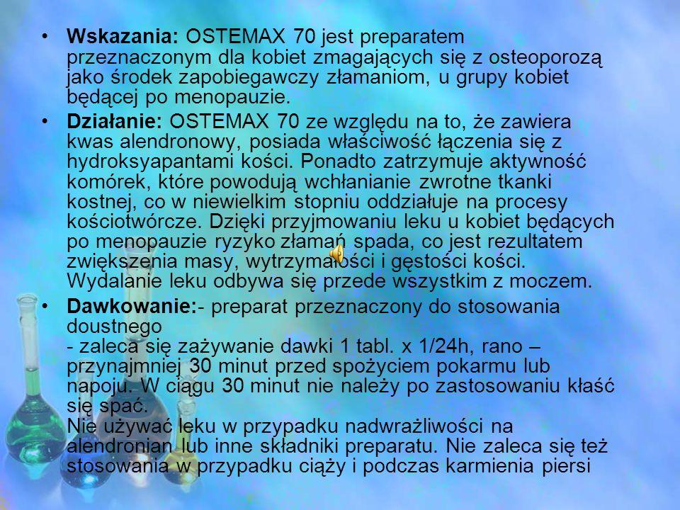 Wskazania: OSTEMAX 70 jest preparatem przeznaczonym dla kobiet zmagających się z osteoporozą jako środek zapobiegawczy złamaniom, u grupy kobiet będącej po menopauzie.