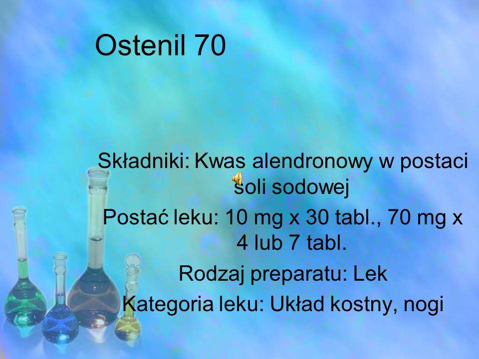 Ostenil 70 Składniki: Kwas alendronowy w postaci soli sodowej
