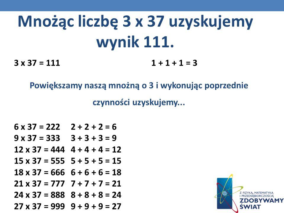 Mnożąc liczbę 3 x 37 uzyskujemy wynik 111.